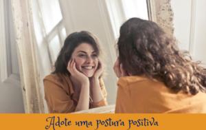 Adote uma postura positiva
