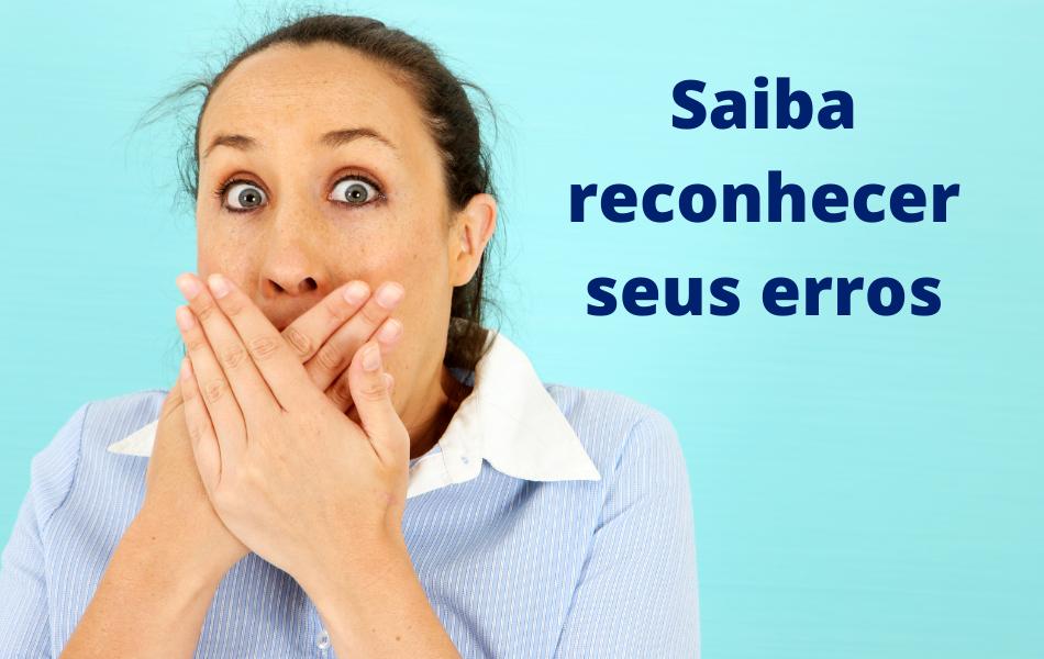 Saiba reconhecer seus erros